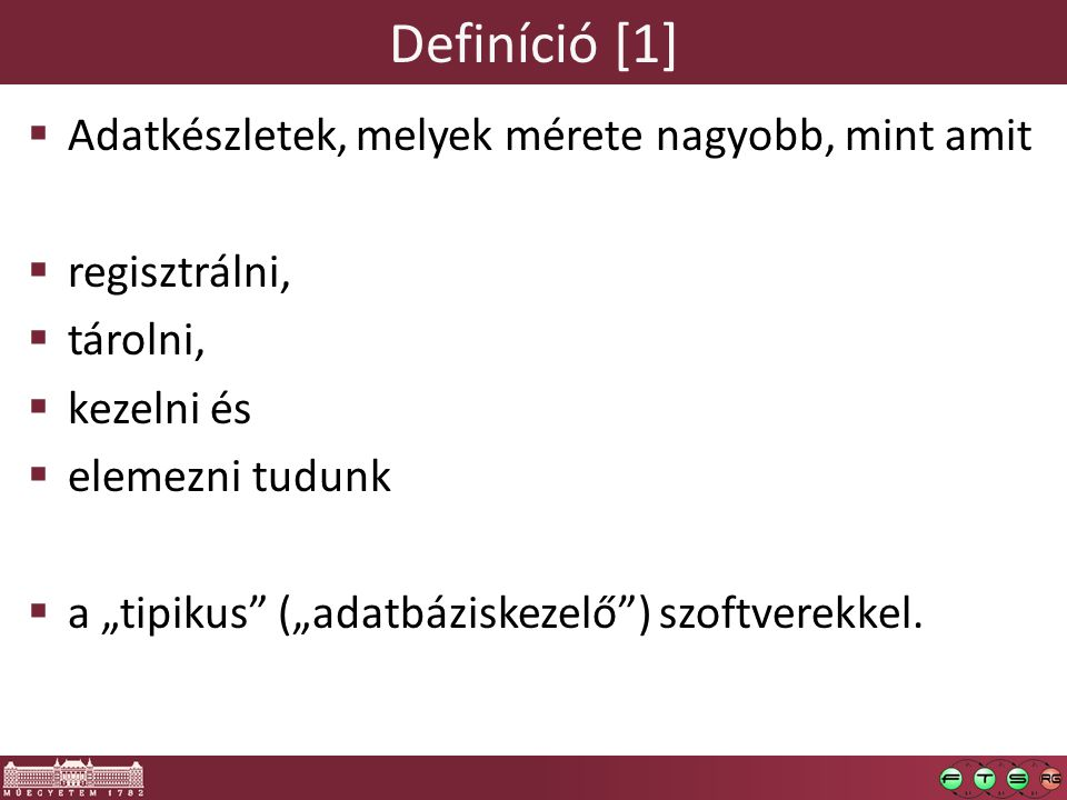 Definíció [1] Adatkészletek, melyek mérete nagyobb, mint amit
